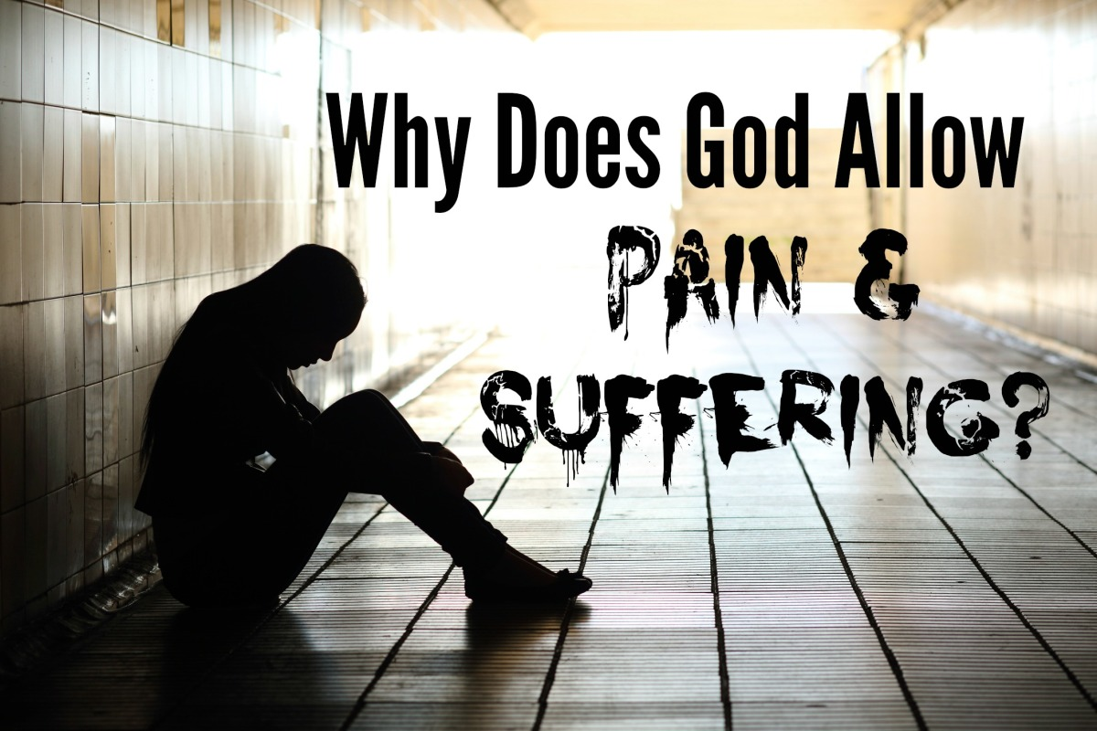 Why Does GOD Allow Pain And Suffering? – Quest For Truth